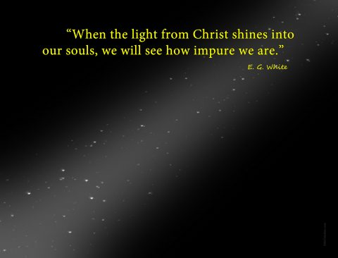 """When the light from Christ shines into our souls we will see how impure we are."""